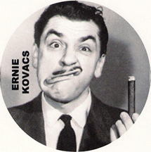 pioneering tv surrealist Ernie Kovacs